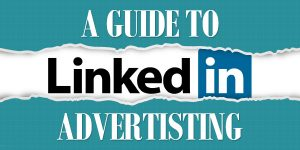 Guide To LinkedIn Advertising