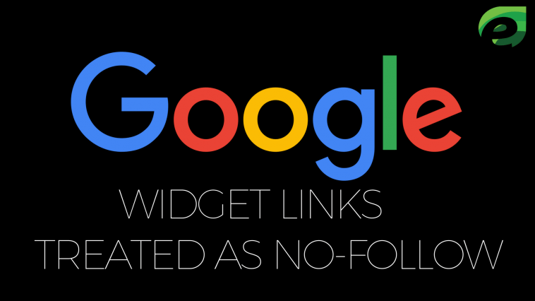 Google will automatically Treat all Widget Links as No Follow