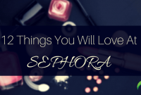 things you will love at sephora