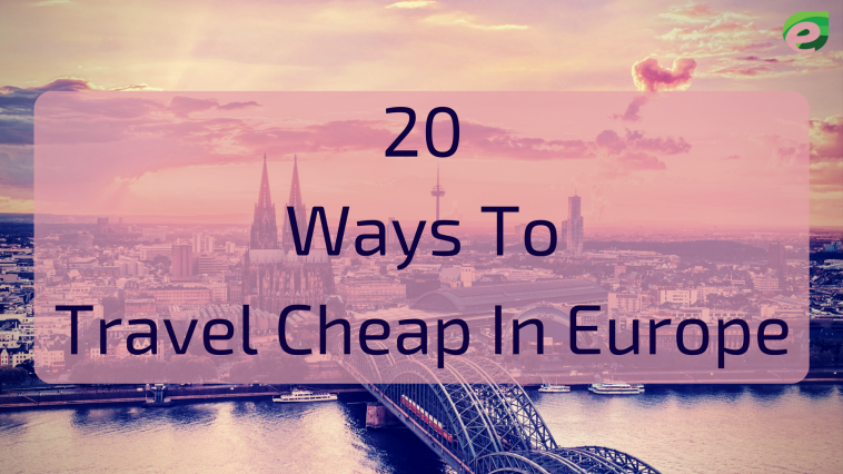 20 Ways To Travel Cheap In Europe