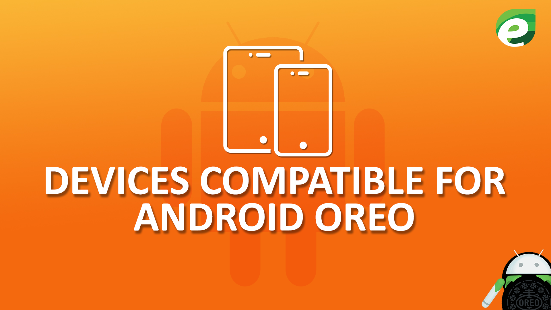 Android oreo- devices compatible